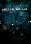 La solitude de l'ours polaire Louis-Stéphane Ulysse  E-Fractions éditions