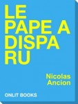 Le Pape a disparu de Nicolas Ancion ONLIT Editions- Hors collection-