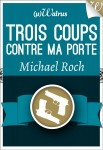 Trois coups contre ma porte -  Michael Roch  Editions Walrus - Collection MICRO Ebook - Mai 2013
