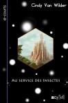 Au service des insectes - Cindy Van Wilder  Editions Voy'el 2013- coll. E-courts Couverture : Léa Vera Toro