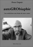 autoGRObiaphie de ¨Pierre Dupuis Editeur : Racine et Icare  Récits courts format papier 130 pages