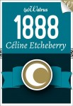 1888 de Céline Etcheberry  Editions Walrus - Coll. MICRO  Ebook - Octobre 2013